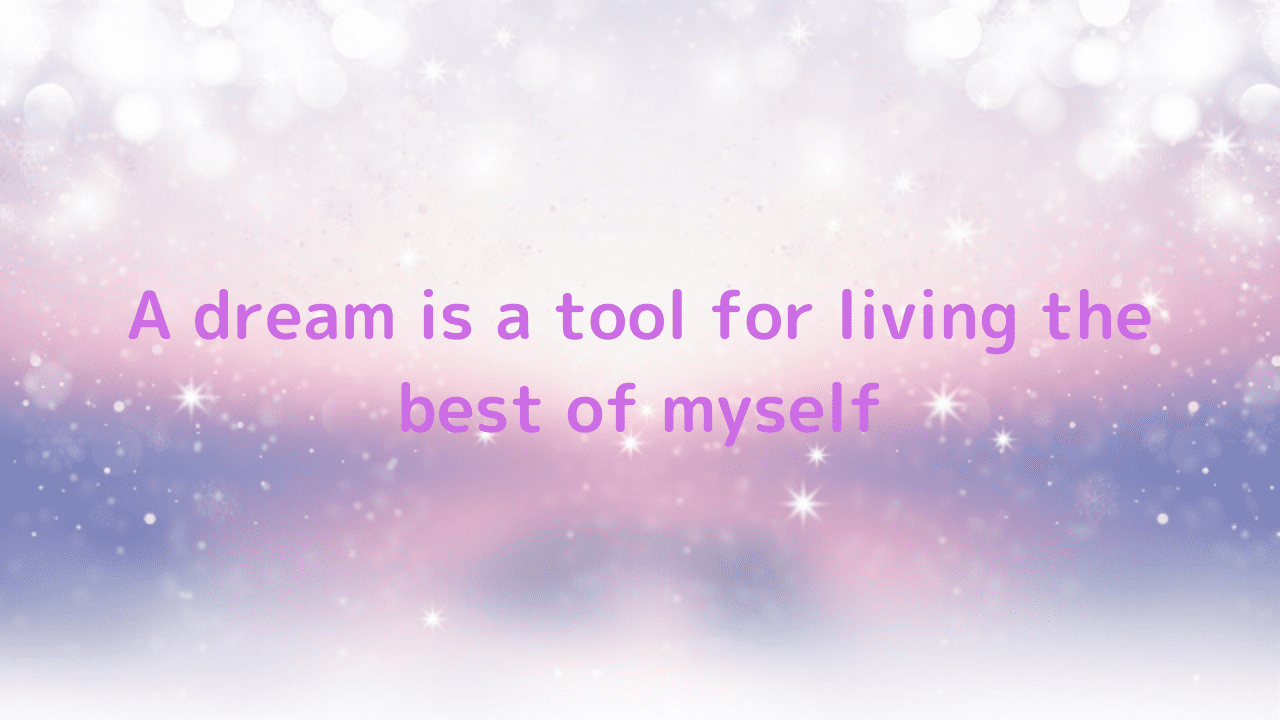 A dream is a tool for living the best of myself